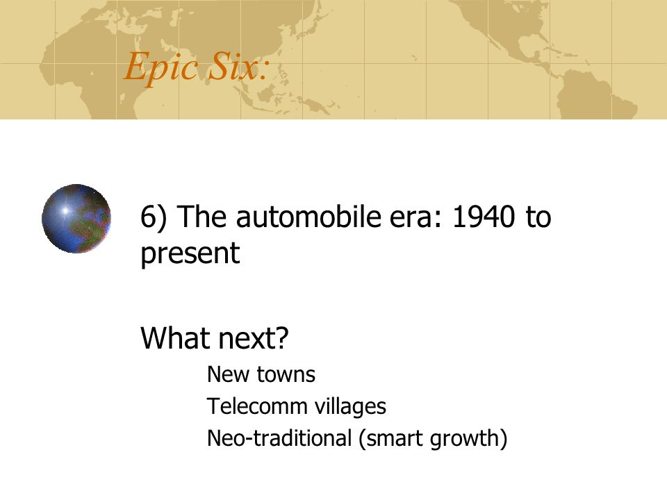 Epic Six: 6) The automobile era: 1940 to present What next.