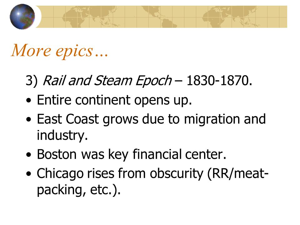 More epics… 3) Rail and Steam Epoch – 1830-1870. Entire continent opens up.