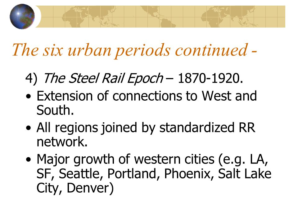 The six urban periods continued - 4) The Steel Rail Epoch – 1870-1920.