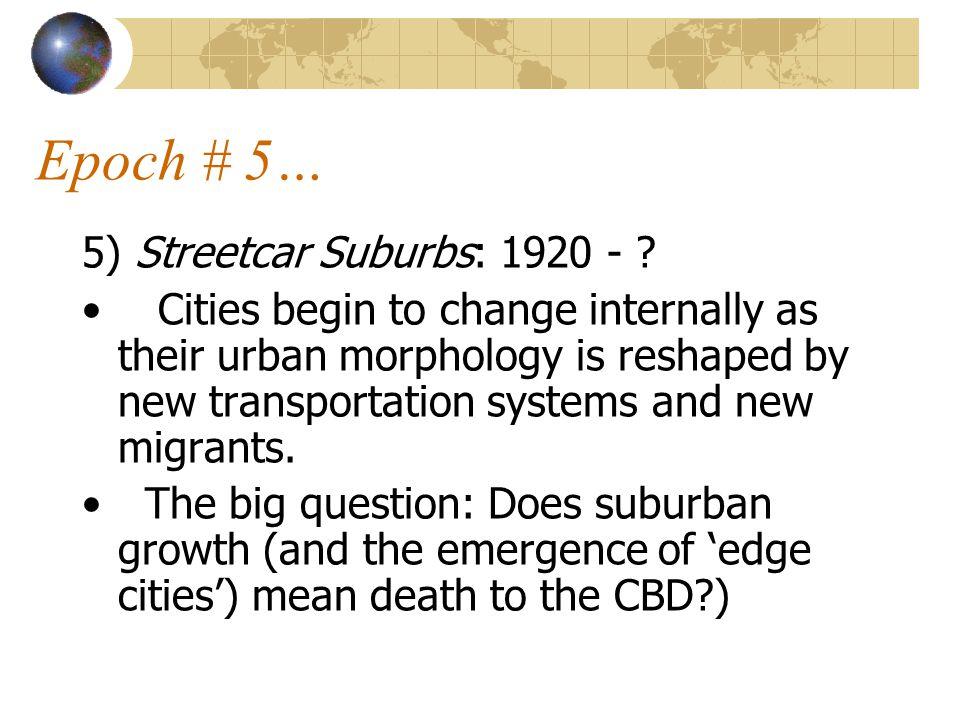 Epoch # 5… 5) Streetcar Suburbs: 1920 - .