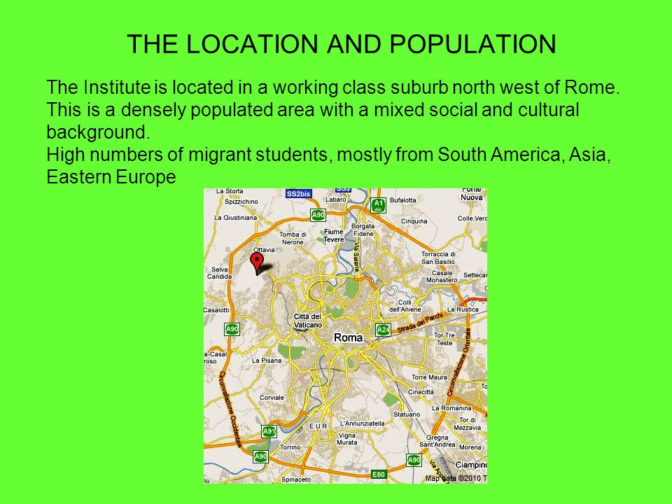 THE LOCATION AND POPULATION The Institute is located in a working class suburb north west of Rome.