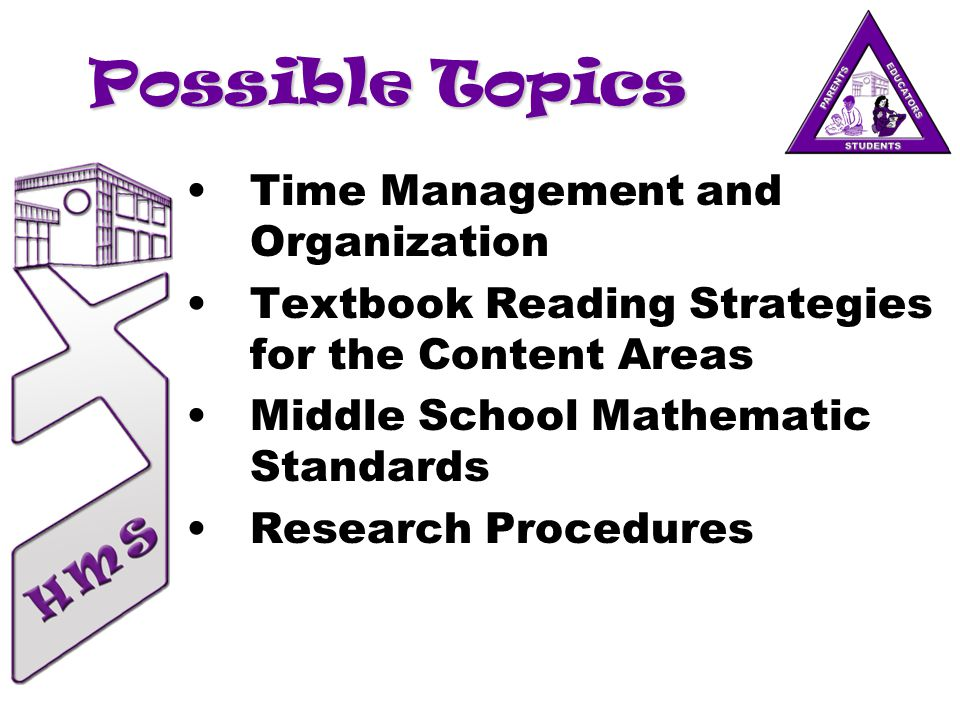 Possible Topics Time Management and Organization Textbook Reading Strategies for the Content Areas Middle School Mathematic Standards Research Procedures