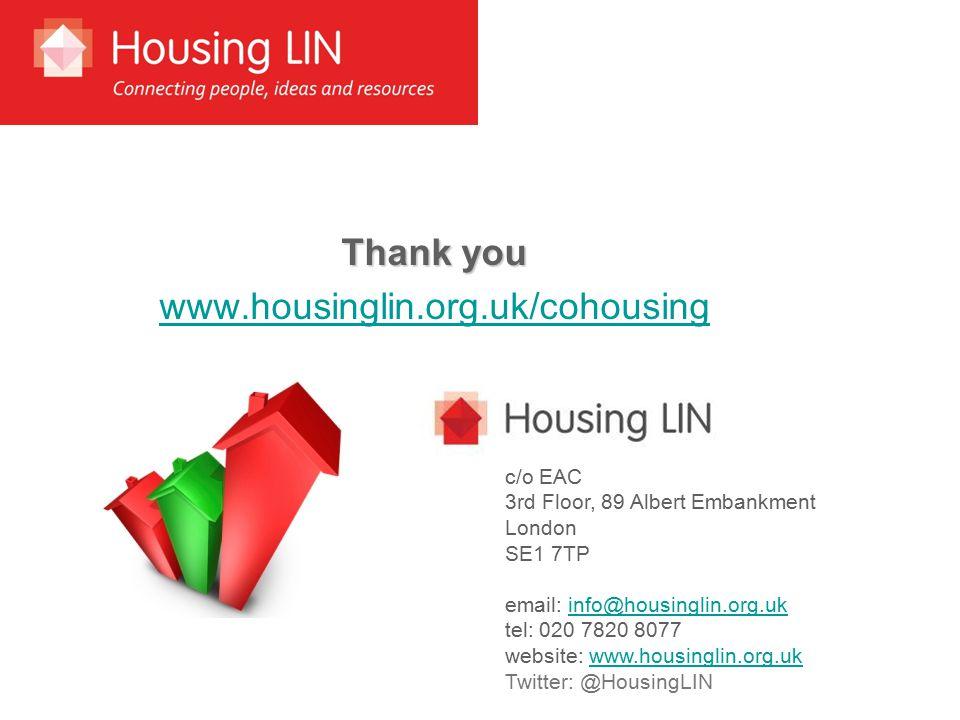 Thank you www.housinglin.org.uk/cohousing c/o EAC 3rd Floor, 89 Albert Embankment London SE1 7TP email: info@housinglin.org.ukinfo@housinglin.org.uk tel: 020 7820 8077 website: www.housinglin.org.ukwww.housinglin.org.uk Twitter: @HousingLIN