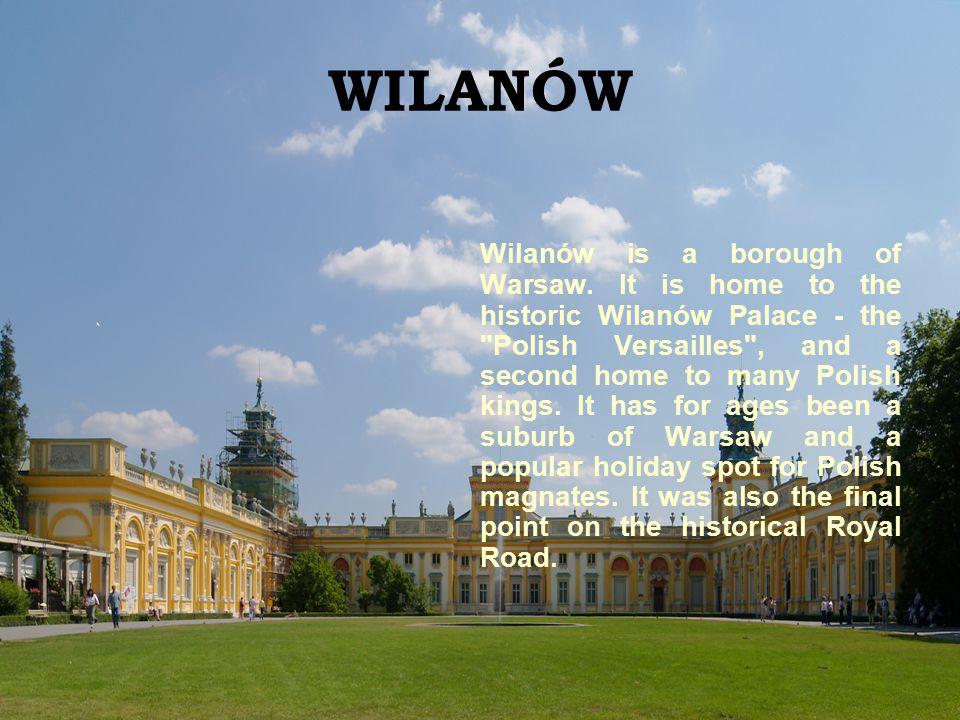 WILANÓW Wilanów is a borough of Warsaw.