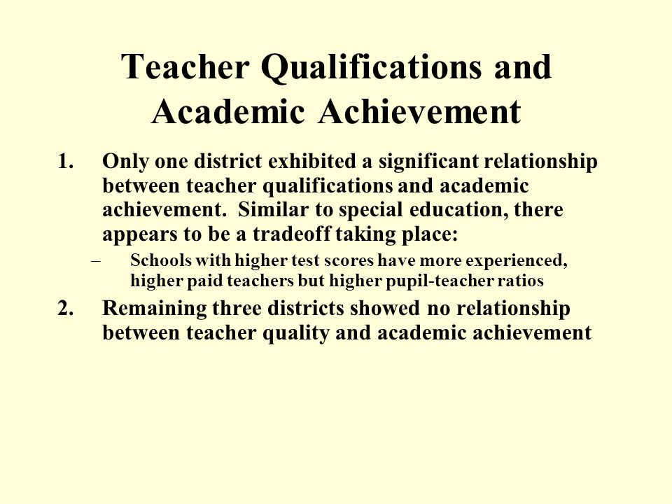 Teacher Qualifications and Academic Achievement 1.Only one district exhibited a significant relationship between teacher qualifications and academic achievement.