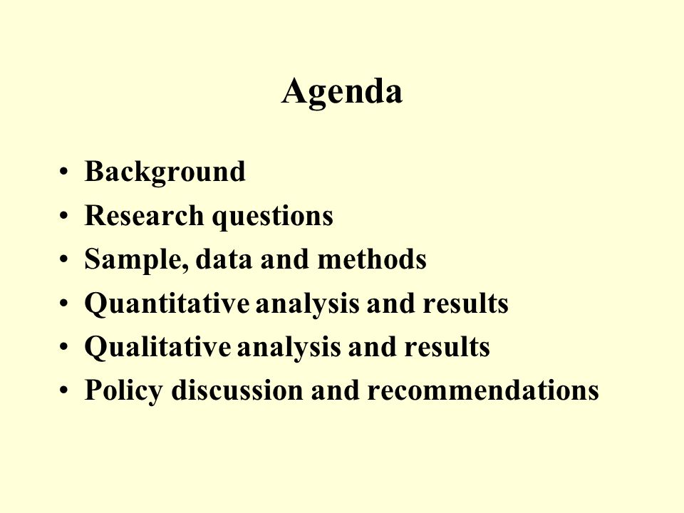 Agenda Background Research questions Sample, data and methods Quantitative analysis and results Qualitative analysis and results Policy discussion and recommendations