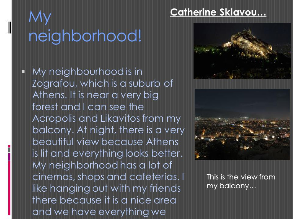 My neighborhood.  My neighbourhood is in Zografou, which is a suburb of Athens.