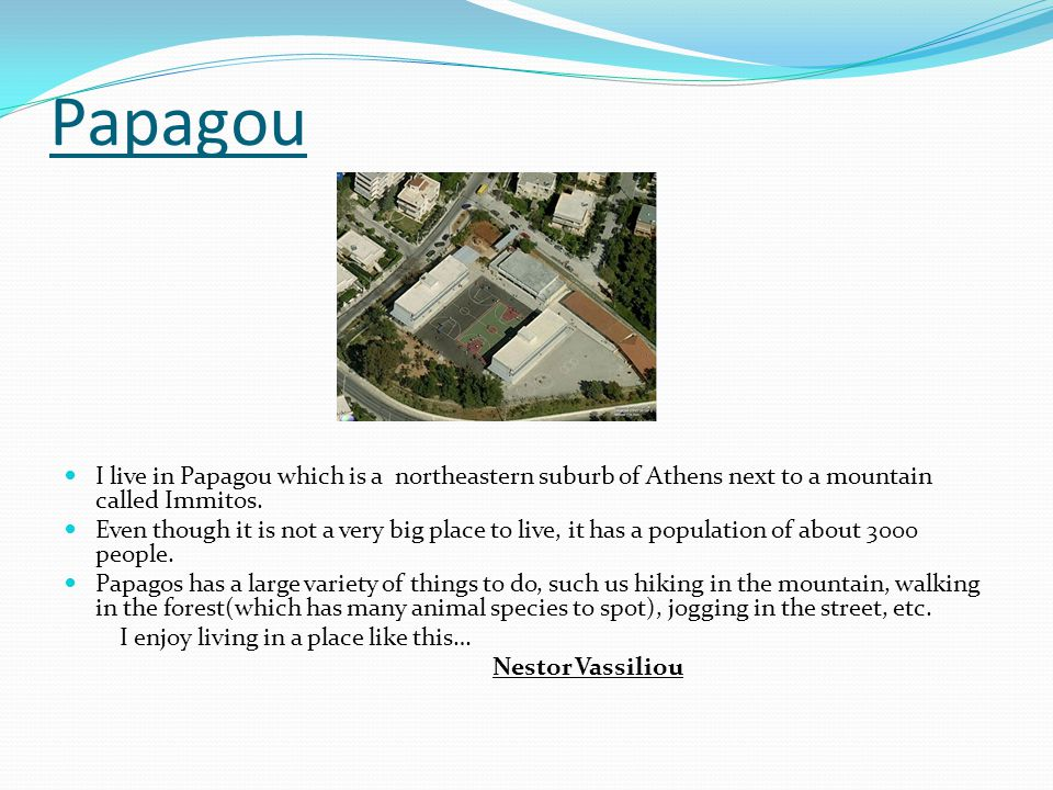Papagou I live in Papagou which is a northeastern suburb of Athens next to a mountain called Immitos.
