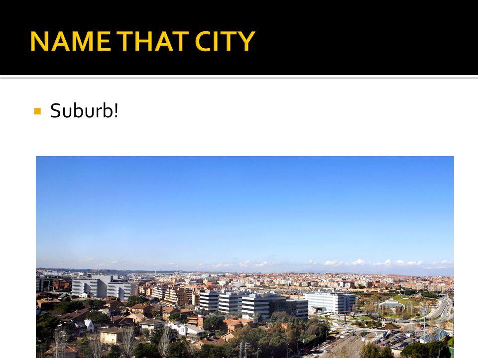  Suburb!