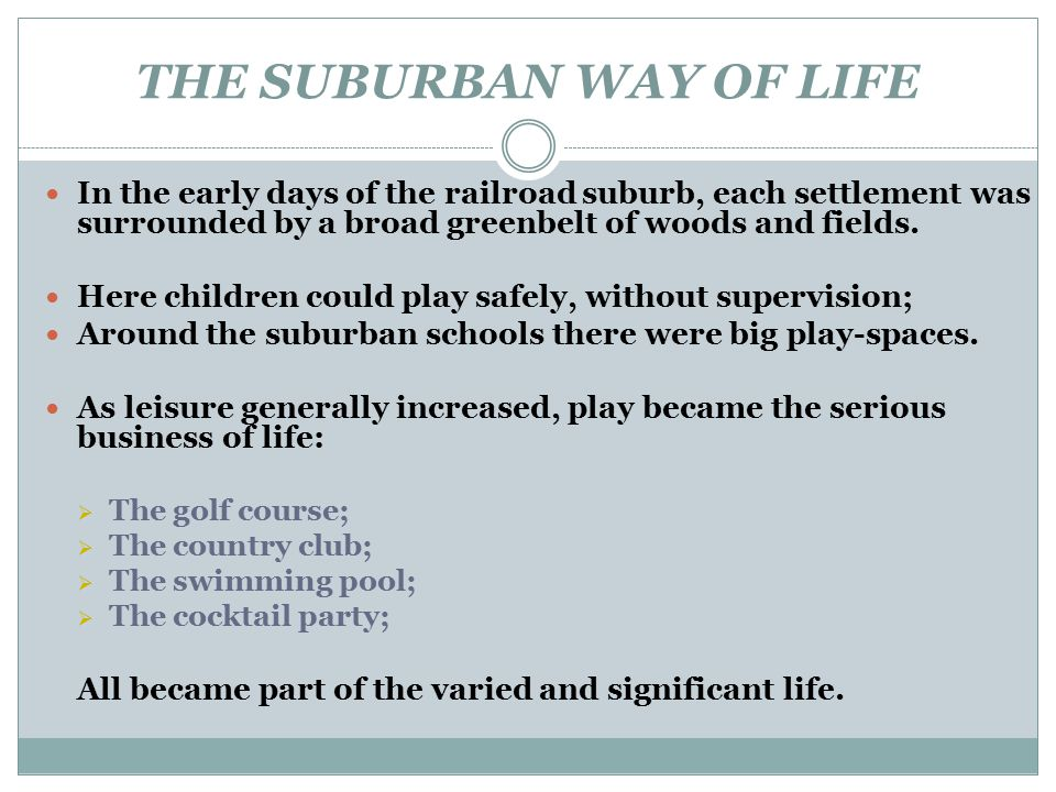 THE SUBURBAN WAY OF LIFE In the early days of the railroad suburb, each settlement was surrounded by a broad greenbelt of woods and fields. Here child