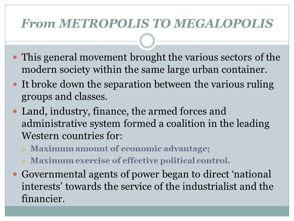 From METROPOLIS TO MEGALOPOLIS This general movement brought the various sectors of the modern society within the same large urban container. It broke