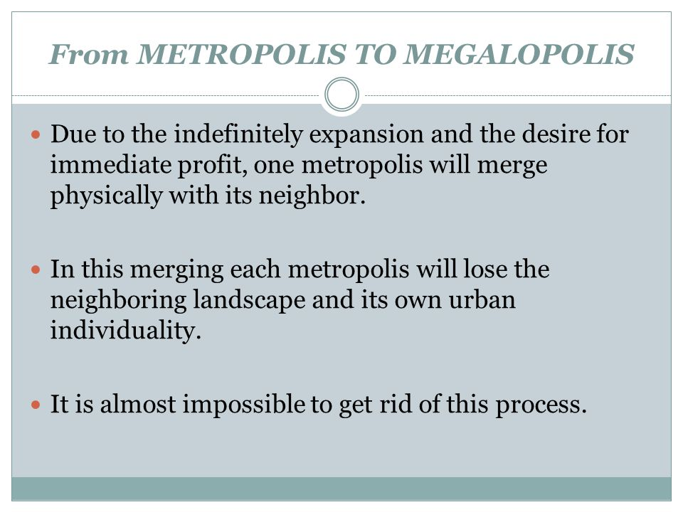 From METROPOLIS TO MEGALOPOLIS Due to the indefinitely expansion and the desire for immediate profit, one metropolis will merge physically with its ne