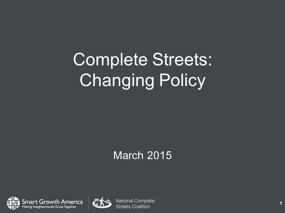 Complete Streets: Changing Policy March 2015 1