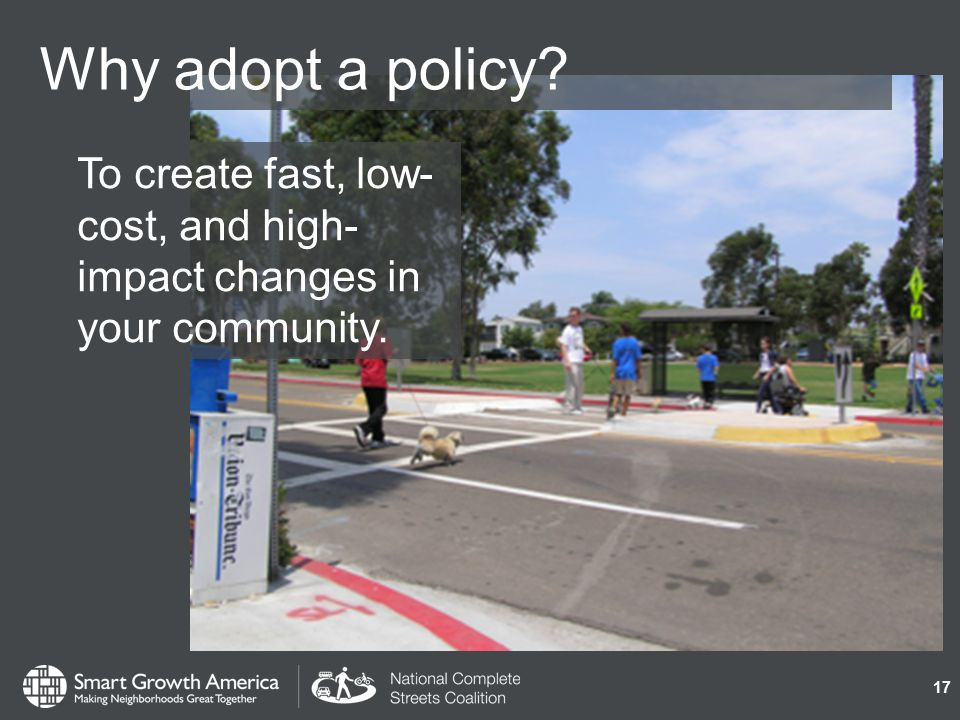 Why adopt a policy To create fast, low- cost, and high- impact changes in your community. 17