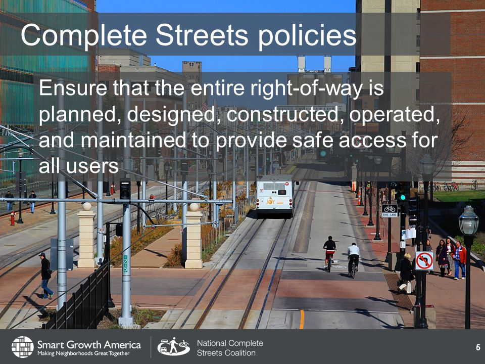 Complete Streets: Is a high-level policy direction Changes the everyday decision-making processes and systems Represents an incremental approach Has long-term results 6