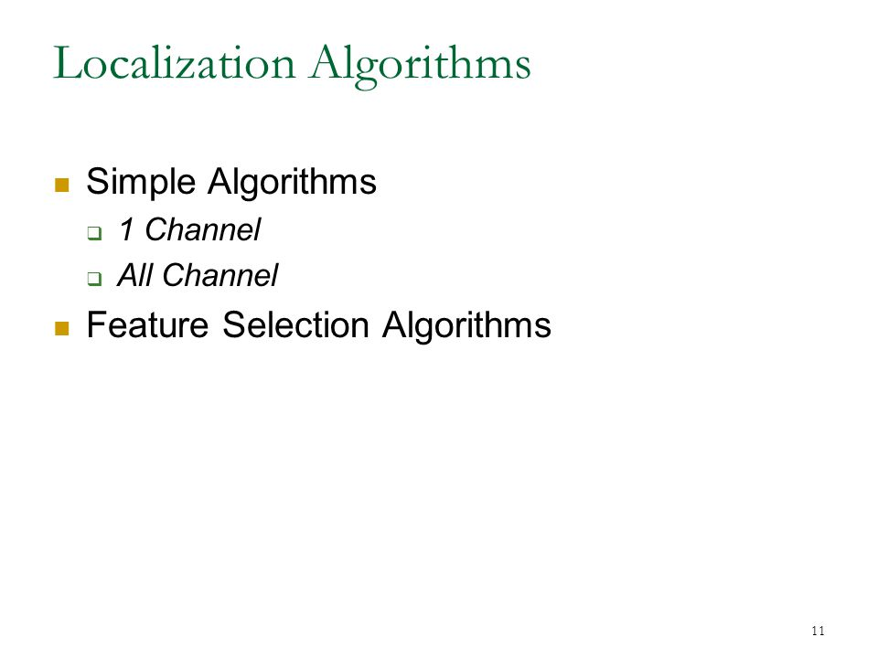 11 Localization Algorithms Simple Algorithms  1 Channel  All Channel Feature Selection Algorithms