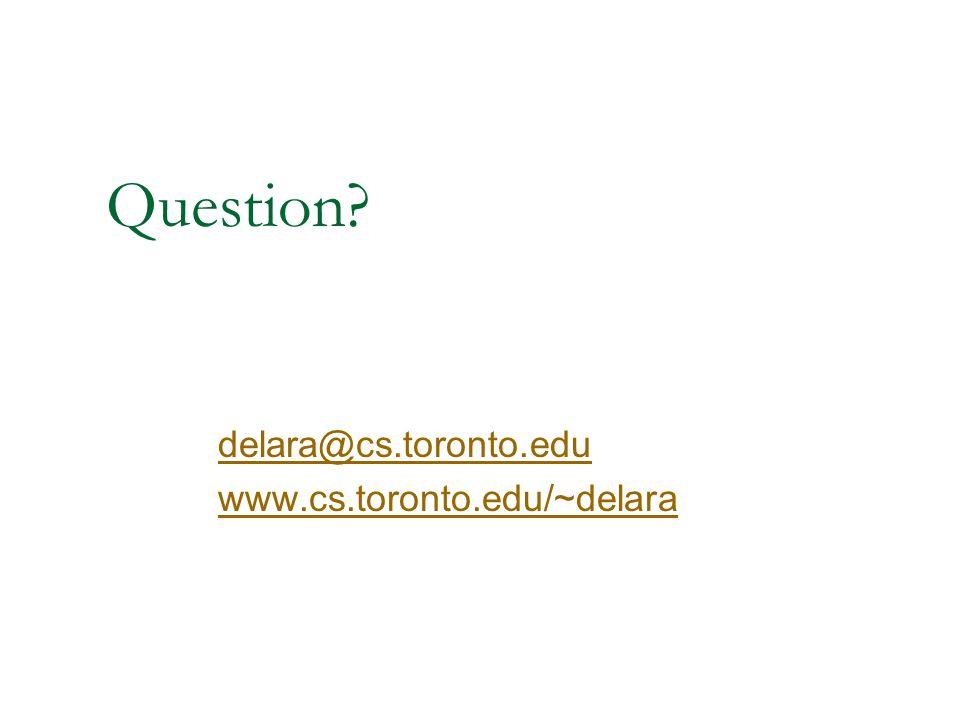 Question delara@cs.toronto.edu www.cs.toronto.edu/~delara
