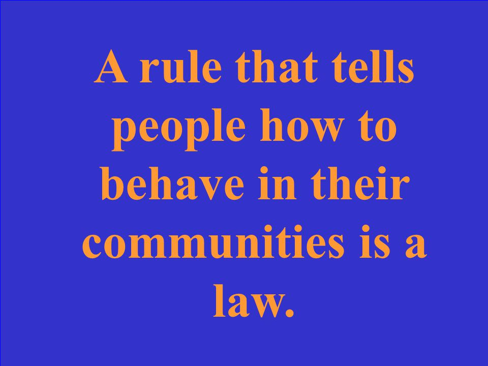 A rule that tells people how to behave in their communities is a law.