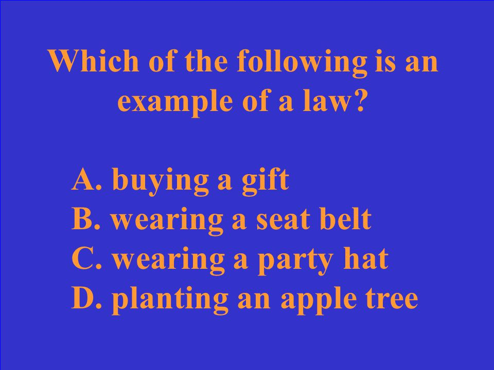 Which of the following is an example of a law.A. buying a gift B.