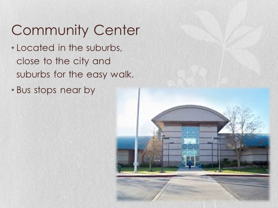 Community Center Located in the suburbs, close to the city and suburbs for the easy walk.