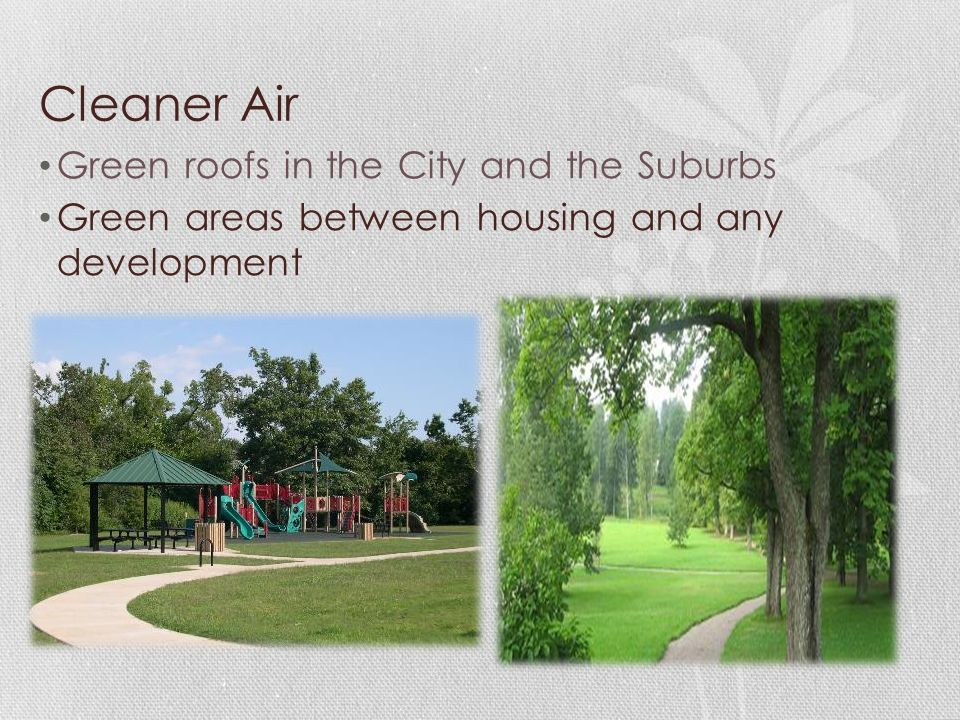 Cleaner Air Green roofs in the City and the Suburbs Green areas between housing and any development
