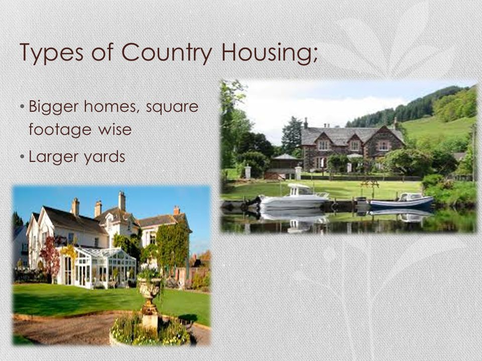 Types of Country Housing; Bigger homes, square footage wise Larger yards