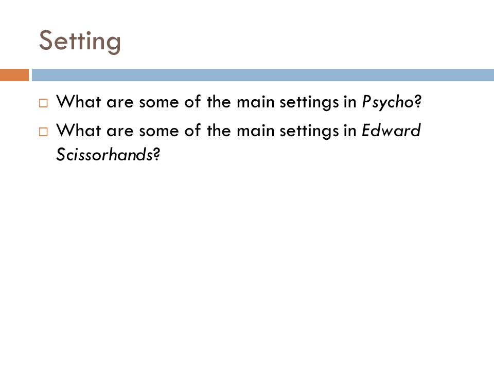 Setting  What are some of the main settings in Psycho?  What are some of the main settings in Edward Scissorhands?