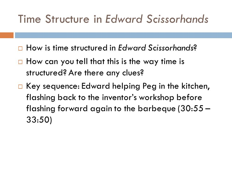 Time Structure in Edward Scissorhands  How is time structured in Edward Scissorhands?  How can you tell that this is the way time is structured? Are