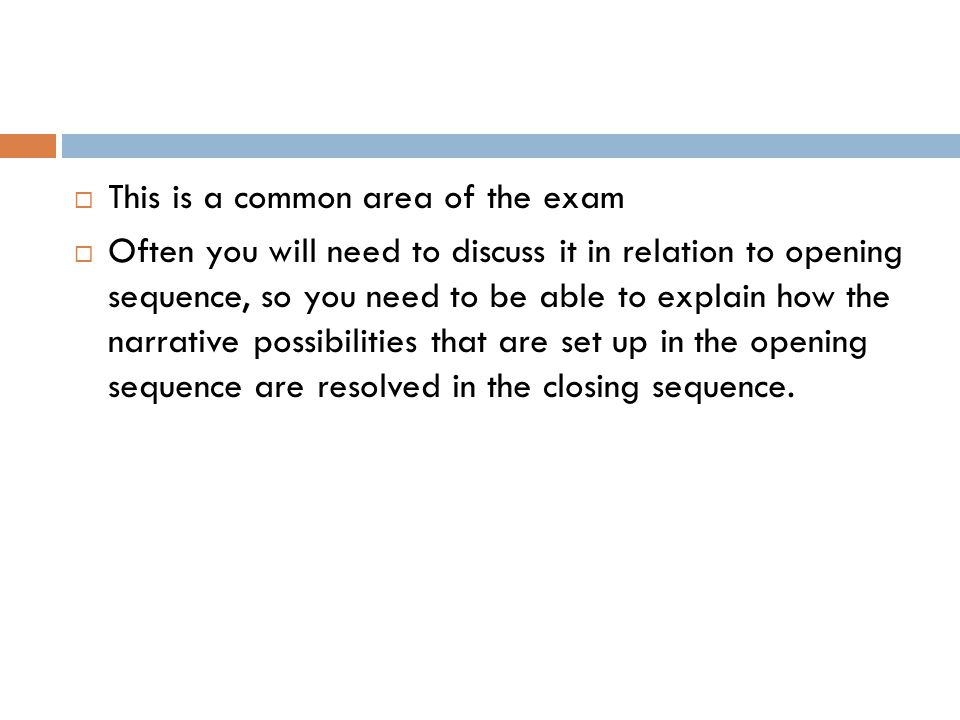  This is a common area of the exam  Often you will need to discuss it in relation to opening sequence, so you need to be able to explain how the nar
