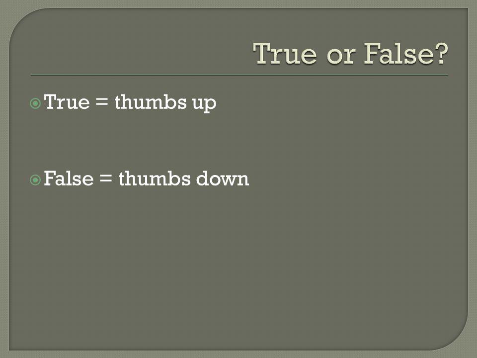  True = thumbs up  False = thumbs down