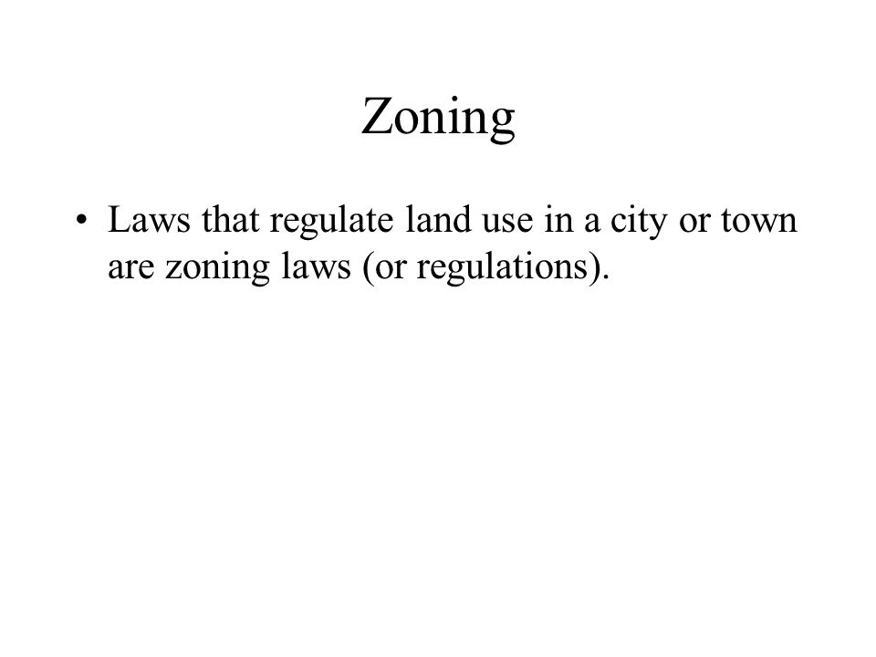 Zoning Laws that regulate land use in a city or town are zoning laws (or regulations).