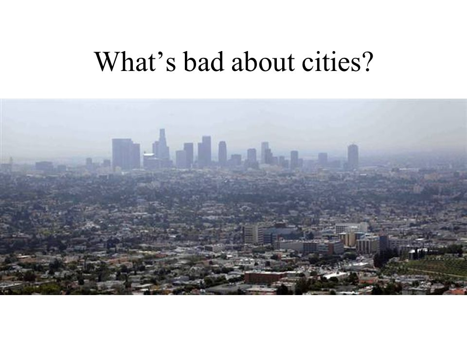 What's bad about cities?