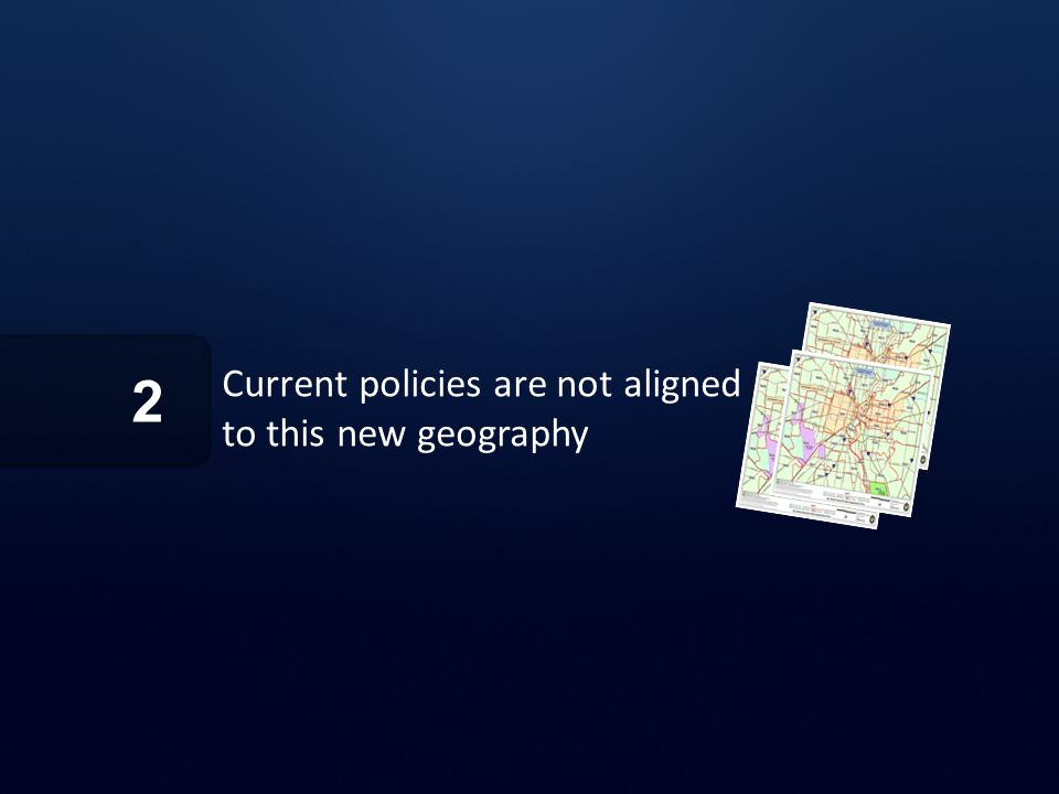 Current policies are not aligned to this new geography 2