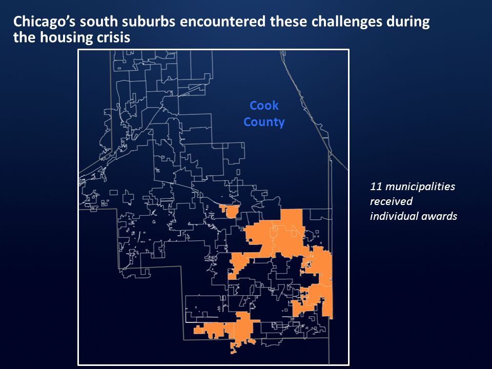 Chicago's south suburbs encountered these challenges during the housing crisis Cook County 11 municipalities received individual awards