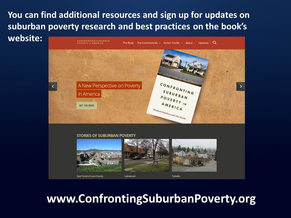 www.ConfrontingSuburbanPoverty.org You can find additional resources and sign up for updates on suburban poverty research and best practices on the bo