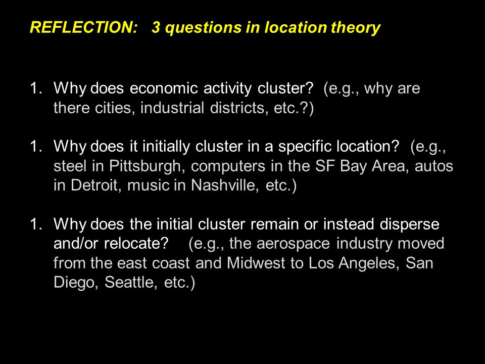 REFLECTION: 3 questions in location theory 1.Why does economic activity cluster.
