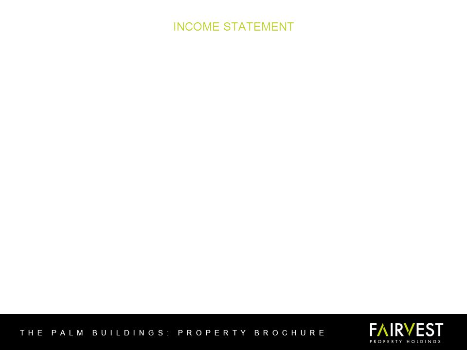 INCOME STATEMENT THE PALM BUILDINGS: PROPERTY BROCHURE