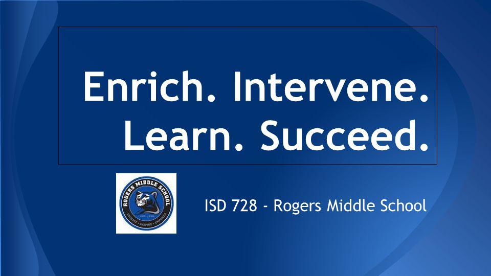 Enrich. Intervene. Learn. Succeed. ISD 728 - Rogers Middle School