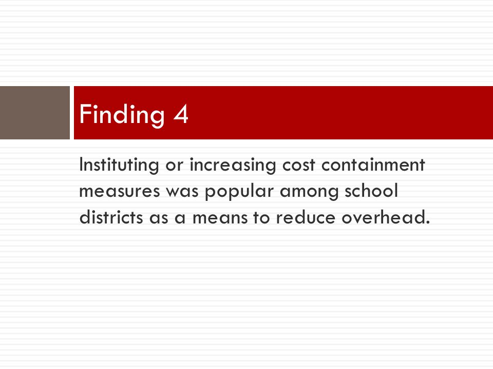 Instituting or increasing cost containment measures was popular among school districts as a means to reduce overhead.