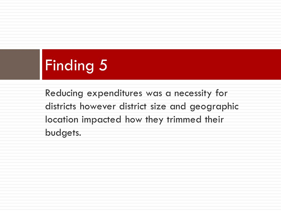 Reducing expenditures was a necessity for districts however district size and geographic location impacted how they trimmed their budgets.
