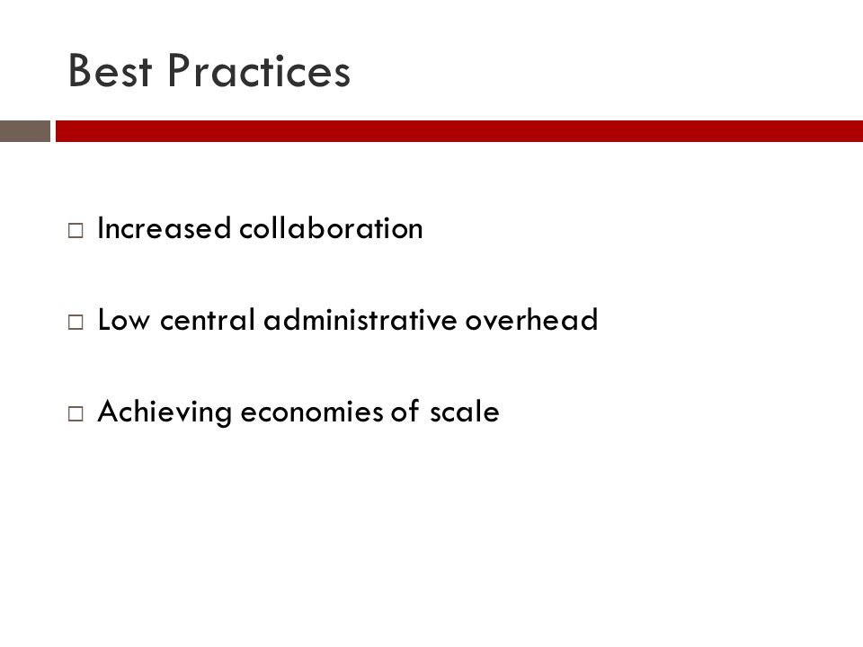 Best Practices  Increased collaboration  Low central administrative overhead  Achieving economies of scale