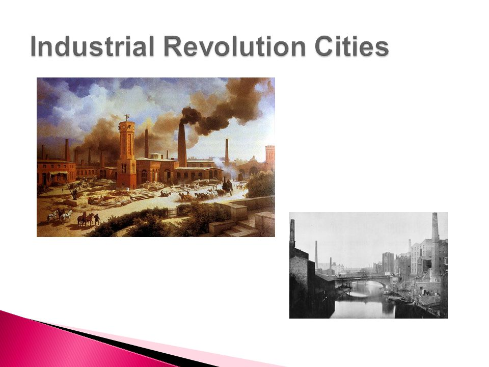  Created the Manufacturing City ◦ Factories attracted workers from rural areas.