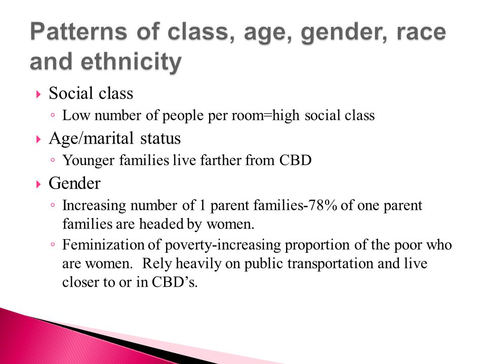  Race and ethnicity- ◦ Tendency for ethnic and racial groups to cluster together.