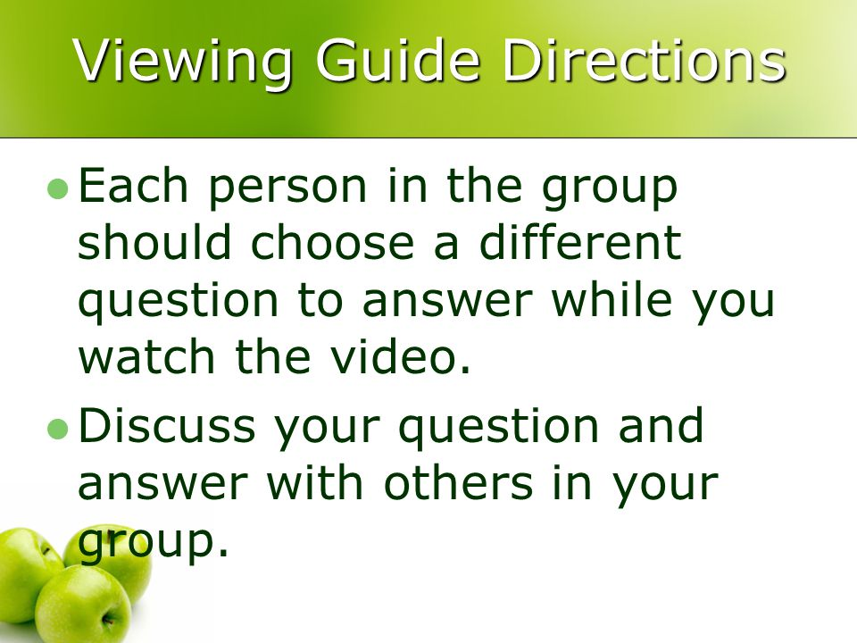 Viewing Guide Directions Each person in the group should choose a different question to answer while you watch the video.