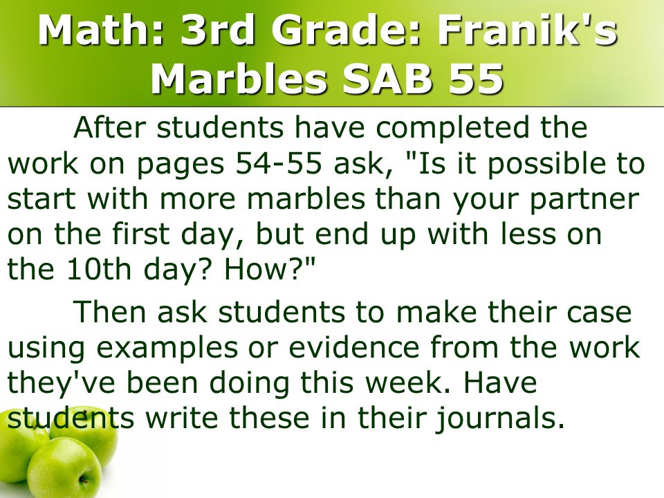 Math: 3rd Grade: Franik's Marbles SAB 55 After students have completed the work on pages 54-55 ask,