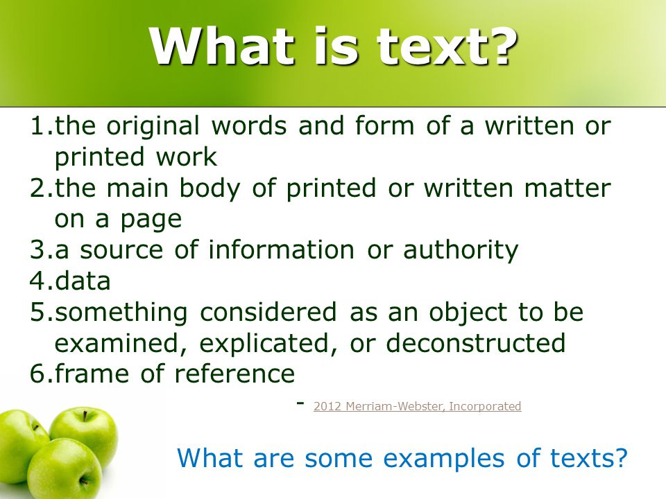 What is text? 1.the original words and form of a written or printed work 2.the main body of printed or written matter on a page 3.a source of informat