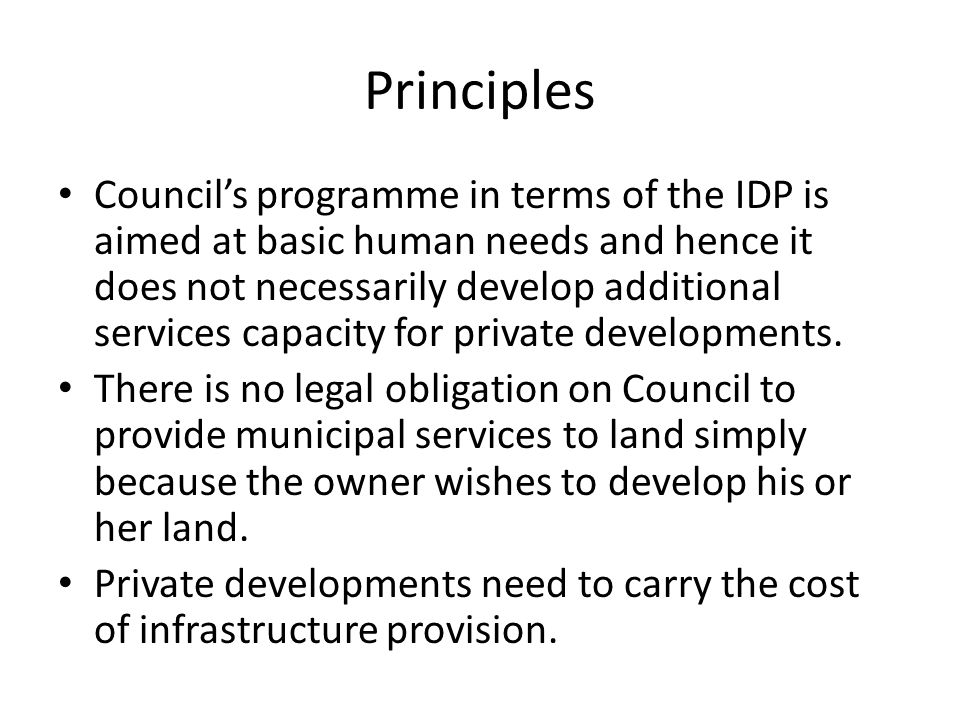 Principles Council's programme in terms of the IDP is aimed at basic human needs and hence it does not necessarily develop additional services capacity for private developments.