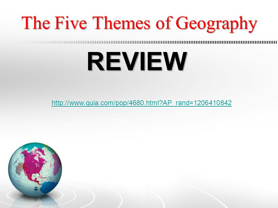 The Five Themes of Geography REVIEW http://www.quia.com/pop/4680.html?AP_rand=1206410842