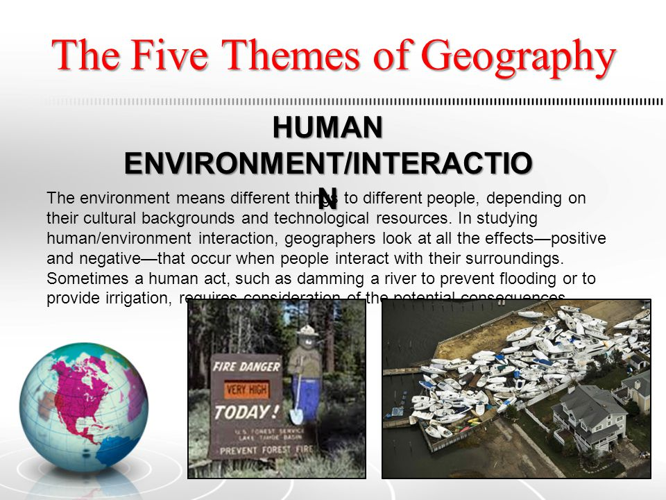 The Five Themes of Geography MOVEMENT People interact with other people, places, and things almost every day of their lives.