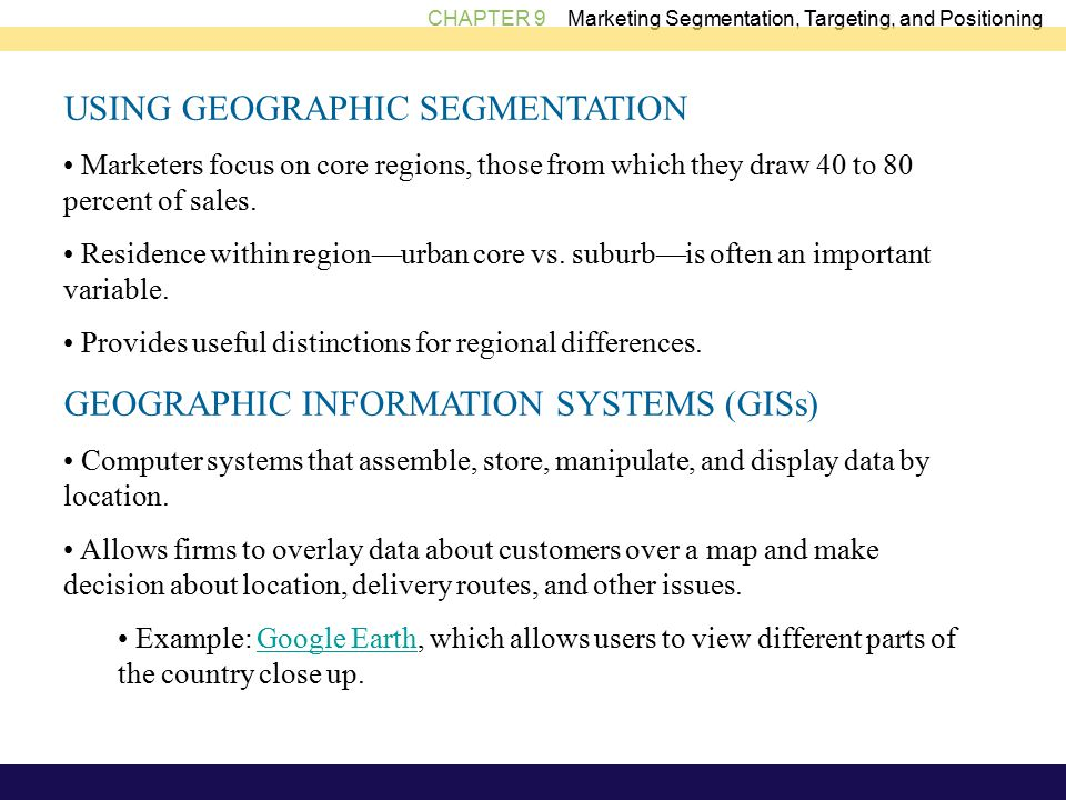 USING GEOGRAPHIC SEGMENTATION Marketers focus on core regions, those from which they draw 40 to 80 percent of sales.